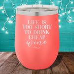 Life Is Too Short To Drink Cheap Wine 12oz Stemless Wine Cup