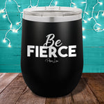 Be Fierce 12oz Stemless Wine Cup
