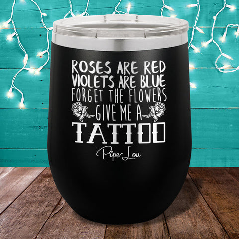 Roses Are red Give Me a Tattoo Stemless Wine Cup
