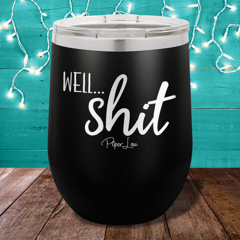 Well Shit 12oz Stemless Wine Cup