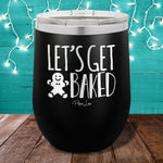 Let's Get Baked 12oz Stemless Wine Cup