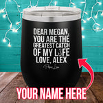 You Are The Greatest Catch (CUSTOM) 12oz Stemless Wine Cup
