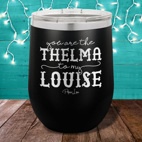 You Are The Thelma To My Louise Stemless Wine Cup