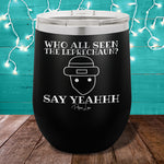 Who All Seen the Leprechaun 12oz Stemless Wine Cup