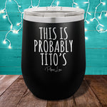 This Is Probably Titos 12oz Stemless Wine Cup