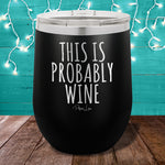This is Probably Wine 12oz Stemless Wine Cup