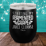 Starting My Fermented Grape Juice Cleanse 12oz Stemless Wine Cup