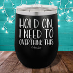 Hold On I Need To Overthink This 12oz Stemless Wine Cup