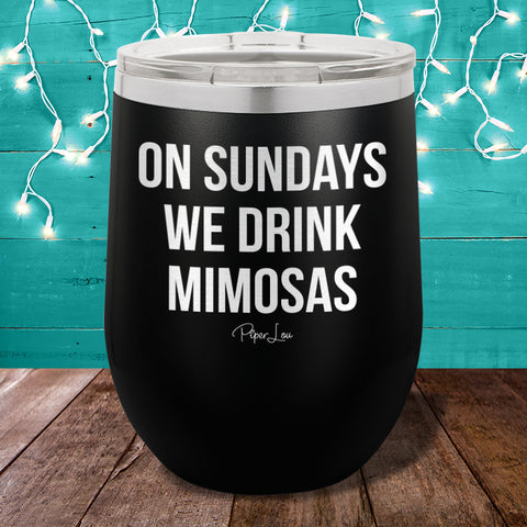 On Sundays We Drink Mimosas 12oz Stemless Wine Cups