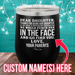 Dear Daughter (CUSTOM) 12oz Stemless Wine Cup
