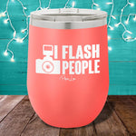 I Flash People 12oz Stemless Wine Cup