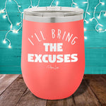 I'll Bring The Excuses 12oz Stemless Wine Cup