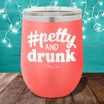 Petty and Drunk 12oz Stemless Wine Cup