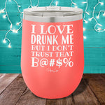 I Love Drunk Me 12oz Stemless Wine Cup
