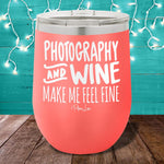 Photography and Wine Make Me Feel Fine 12oz Stemless Wine Cup