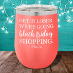 Get In Loser Black Friday Shopping 12oz Stemless Wine Cup