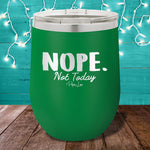 Nope Not Today 12oz Stemless Wine Cup