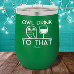 Owl Drink To That 12oz Stemless Wine Cup