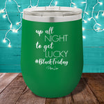 Up All Night To Get Lucky 12oz Stemless Wine Cup