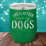 Life Is Better With My Dogs 12oz Stemless Wine Cup