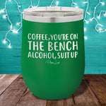 Coffee You're On The Bench Alcohol Suit Up 12oz Stemless Wine Cup