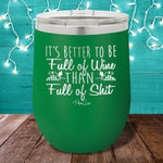 It's Better to be Full of Wine 12oz Stemless Wine Cup