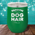 Pardon The Dog Hair 12oz Stemless Wine Cup