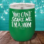 You Can't Scare Me Mom 12oz Stemless Wine Cup