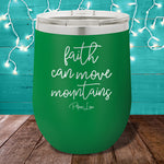 Faith Can Move Mountains 12oz Stemless Wine Cup