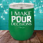 I Make Pour Decisions 12oz Stemless Wine Cup