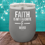 Faith Is My Favorite F Word 12oz Stemless Wine Cup