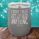 I Didn't Do It 12oz Stemless Wine Cup