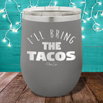 I'll Bring The Tacos  12oz Stemless Wine Cup