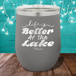 Life Is Better At The Lake 12oz Stemless Wine Cup