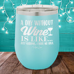 A Day Without Wine 12oz Stemless Wine Cup
