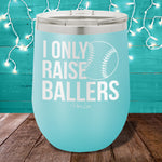 I Only Raise Ballers 12oz Stemless Wine Cup