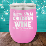 Some Girls Treat Their Dogs Like Children And Drink Too Much Wine 12oz Stemless Wine Cup