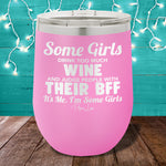 Some Girls Drink Too Much Wine And Judge People With Their BFF 12oz Stemless Wine Cup