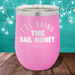I'll Bring The Bail Money Stemless Wine Cup