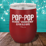 Pop Pop Because Grandfather 12oz Stemless Wine Cup