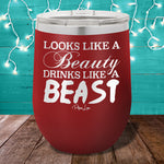 Looks Like A Beauty Drinks Like A Beast 12oz Stemless Wine Cup