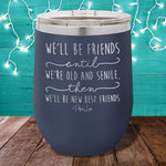 We'll Be Friends Until Stemless Wine Cup