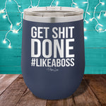 Get Shit Done 12oz Stemless Wine Cup