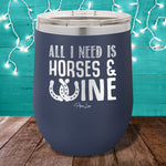 All I Need is Horses and Wine 12oz Stemless Wine Cup