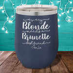 Every Blonde Needs A Brunette  12oz Stemless Wine Cup