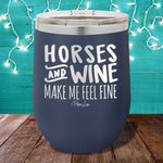 Horses and Wine Make Me Feel Fine Stemless Wine Cup
