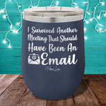 I Survived Another Meeting  12oz Stemless Wine Cup