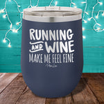 Running and Wine Make Me Feel Fine 12oz Stemless Wine Cup