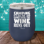 Camping It's All Fun and Games Until The Wine Runs Out 12oz Stemless Wine Cup