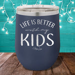 Life Is Better With My Kids 12oz Stemless Wine Cup